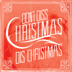 Don't Diss Christmas Dis Christmas Feat. Mike O'Brien
